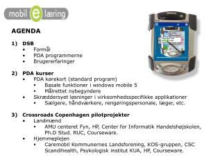 AGENDA DSB Formål PDA programmerne  Brugererfaringer PDA kurser PDA kørekort (standard program) Basale funktioner i win