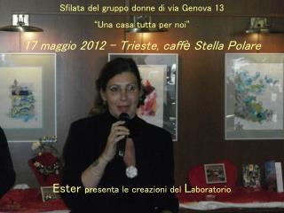 """Sf i lata del gruppo donne di via Genova 13  """" Una casa tutta per noi """" 17 maggio 2012 - Trieste, caff è  Stella Polare"""
