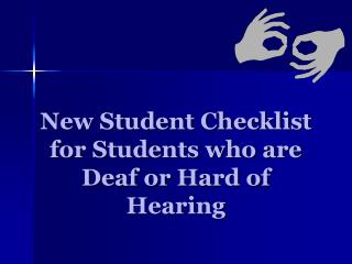 New Student Checklist for Students who are Deaf or Hard of Hearing