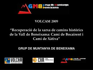 """VOLCAM 2009  """"Recuperació de la xarxa de camins històrics de la Vall de Beneixama: Camí de Bocairent i Camí de Xàtiva"""""""