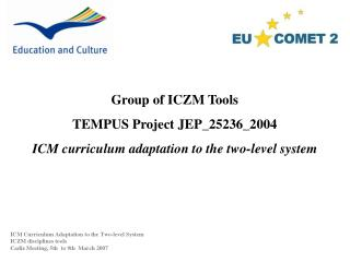 Group of ICZM Tools TEMPUS Project  JEP_25236_2004 ICM curriculum adaptation to the two-level system