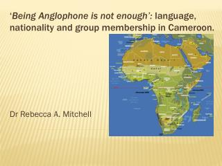 ' Being Anglophone is not enough':  language, nationality and group membership in Cameroon.