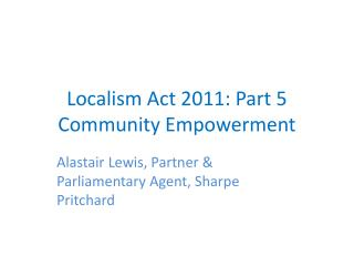 Localism Act 2011: Part 5 Community Empowerment