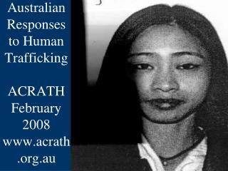 Australian Responses to Human Trafficking ACRATH February 2008 www.acrath.org.au