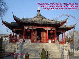 Um samurai, conhecido por todos pela sua nobreza e honestidade, veio visitar um monge Zen em busca de conselhos.