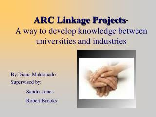 ARC Linkage Projects -  A way to develop knowledge between universities and industries