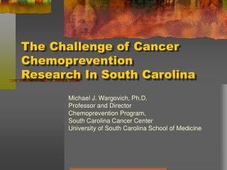 The Challenge of Cancer Chemoprevention Research In South Carolina