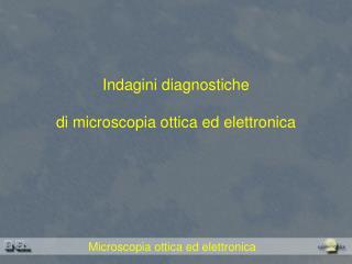 Indagini diagnostiche di microscopia ottica ed elettronica