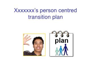 Xxxxxxx's person centred transition plan