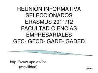 REUNIÓN INFORMATIVA  SELECCIONADOS  ERASMUS 2011/12 FACULTAD CIENCIAS EMPRESARIALES GFC- GFCD- GADE- GADED