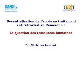 Décentralisation de l'accès au traitement antirétroviral au Cameroun : La question des ressources humaines  Dr. Christi
