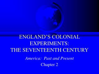 ENGLAND S COLONIAL EXPERIMENTS: THE SEVENTEENTH CENTURY