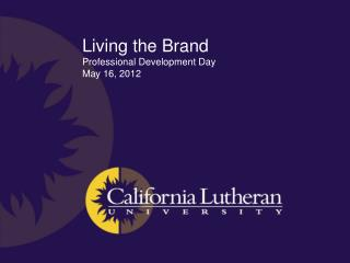 Living the Brand Professional Development Day May 16, 2012