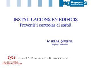 Q&C Querol & Colomer consultors acústics s.l. QUALITAT  I  CONTROL     LABORATORI  ACUSTIC  IN SITU