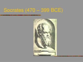 Socrates 470   399 BCE