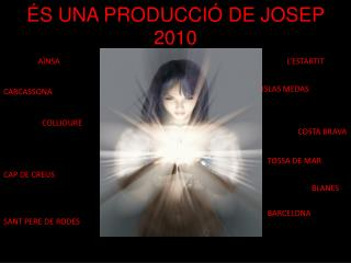 ÉS UNA PRODUCCIÓ DE JOSEP 2010