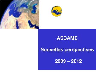 ASCAME Nouvelles perspectives   2009 � 2012
