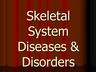 Skeletal System  Diseases & Disorders