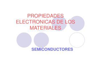 PROPIEDADES ELECTRONICAS DE LOS MATERIALES