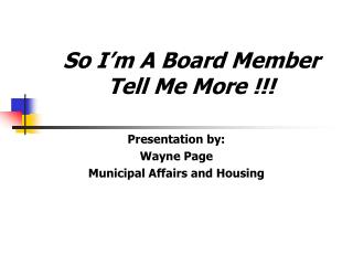 So I�m A Board Member Tell Me More !!!