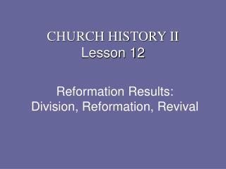 Reformation Results: Division, Reformation, Revival