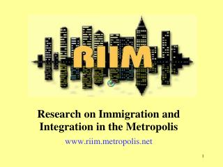 Research on Immigration and Integration in the Metropolis www.riim.metropolis.net