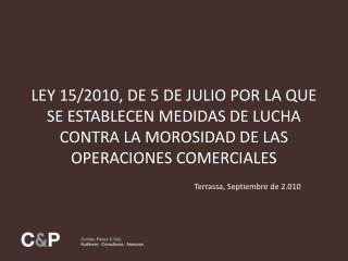 LEY 15/2010, DE 5 DE JULIO POR LA QUE SE ESTABLECEN MEDIDAS DE LUCHA CONTRA LA MOROSIDAD DE LAS OPERACIONES COMERCIALES