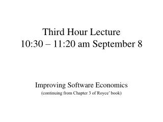 Third Hour Lecture 10:30 � 11:20 am September 8