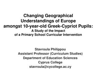 Stavroula Philippou Assistant Professor (Curriculum Studies) Department of Education Sciences Cyprus College stavroula@