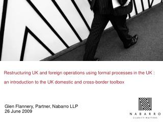 Restructuring UK and foreign operations using formal processes in the UK :  an introduction to the UK domestic and cros