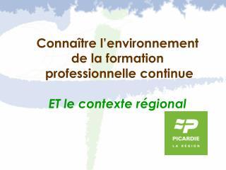 Connaître l'environnement  de la formation  professionnelle continue ET le contexte régional