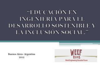 """""""EDUCACIÓN EN INGENIERÍA PARA EL DESARROLLO SOSTENIBLE Y LA INCLUSIÓN SOCIAL."""""""