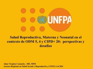 Salud Reproductiva ,  M aterna  y Neonatal en el  contexto  de ODM 5, 4 y CIPD+ 20:   perspectivas  y  desafios