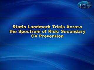 Statin Landmark Trials Across the Spectrum of Risk: Secondary CV Prevention