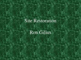 Site Restoration Ron Gilius