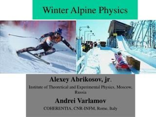 Alexey Abrikosov, jr . Institute of Theoretical and Experimental Physics, Moscow, Russia Andrei Varlamov COHERENTIA, CN