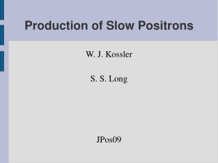 Production of Slow Positrons