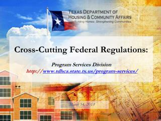 Cross-Cutting Federal Regulations: Program Services Division http:// www.tdhca.state.tx.us/program-services/