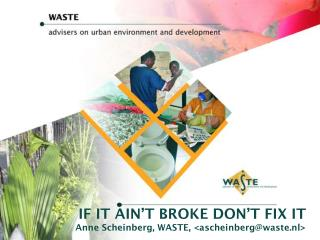 IF IT AIN'T BROKE DON'T FIX IT Anne Scheinberg, WASTE, <ascheinberg@waste.nl>