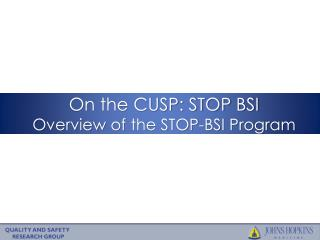On the CUSP: STOP BSI Overview  of  the STOP-BSI Program