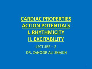 CARDIAC PROPERTIES ACTION POTENTIALS I. RHYTHMICITY II. EXCITABILITY
