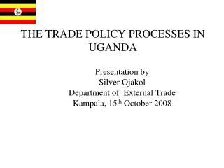 THE TRADE POLICY PROCESSES IN UGANDA