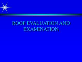 ROOF EVALUATION AND EXAMINATION