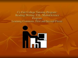 Cy-Fair  College Tutoring Program: Reading-Writing, ESL, Math&Science  Program Learning Commons, First and Second Floor