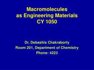 Macromolecules as Engineering Materials  CY 1050