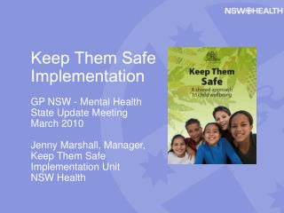 Keep Them Safe Implementation GP NSW - Mental Health State Update Meeting March 2010 Jenny Marshall, Manager, Keep Them