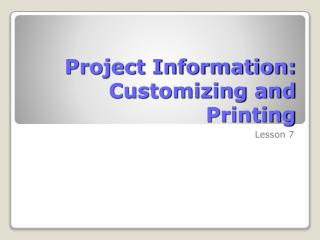Project Information: Customizing and Printing