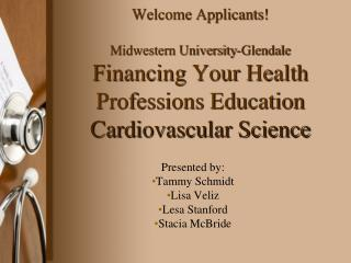 Welcome Applicants! Midwestern University-Glendale Financing Your Health Professions Education  Cardiovascular Science