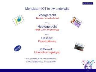 Menukaart ICT in uw onderwijs Voorgerecht  Bronnen voor de docent ***** Hoofdgerecht WEB 2.0 in uw onderwijs ***** Dess