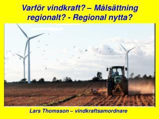 Varför vindkraft? – Målsättning regionalt? - Regional nytta?